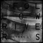 Lykke Li - I Follow Rivers_cover